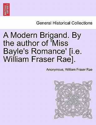 A Modern Brigand. by the Author of 'Miss Bayle's Romance' [I.E. William Fraser Rae]. - Anonymous, and Rae, William Fraser