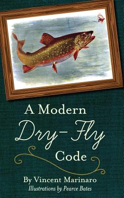 A Modern Dry-Fly Code - Marinaro, Vincent C