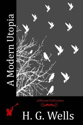 A Modern Utopia - Wells, H G