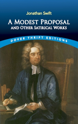 A Modest Proposal and Other Satirical Works - Swift, Jonathan, and Dover Thrift Editions
