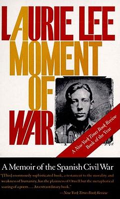 A Moment of War: A Memoir of the Spanish Civil War - Lee, Laurie