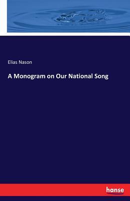 A Monogram on Our National Song - Nason, Elias