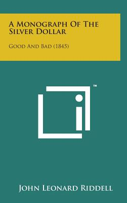 A Monograph of the Silver Dollar: Good and Bad (1845) - Riddell, John Leonard