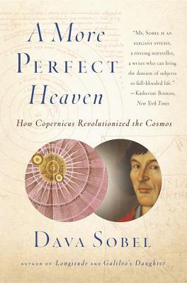 A More Perfect Heaven: How Copernicus Revolutionized the Cosmos - Sobel, Dava