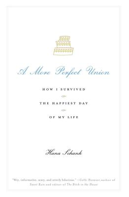 A More Perfect Union: How I Survived the Happiest Day of My Life - Schank, Hana