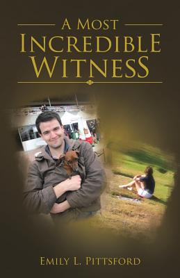 A Most Incredible Witness - Pittsford, Emily L