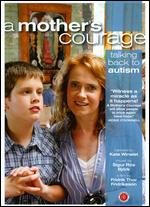 A Mother's Courage: Talking Back to Autism - Fridrik Th�r Fridriksson