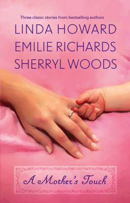 A Mother's Touch: The Way Home\A Stranger's Son\The Paternity Test - Howard, Linda, and Woods, Sherryl, and Richards, Emilie