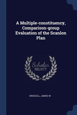 A Multiple-Constituency, Comparison-Group Evaluation of the Scanlon Plan - Driscoll, James W