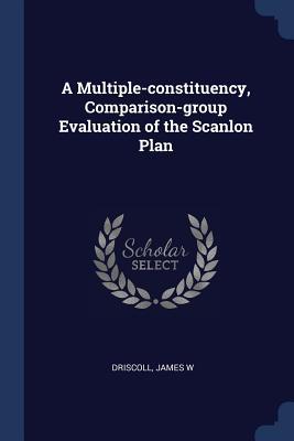 A Multiple-Constituency, Comparison-Group Evaluation of the Scanlon Plan - Driscoll, James W