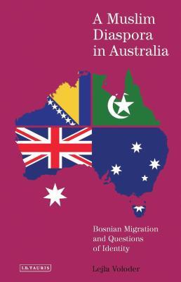 A Muslim Diaspora in Australia: Bosnian Migration and Questions of Identity - Voloder, Lejla