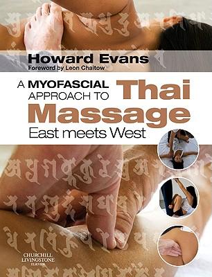 A Myofascial Approach to Thai Massage: East meets West - Evans, Howard Derek