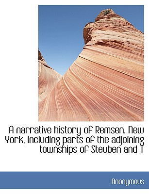 A Narrative History of Remsen, New York, Including Parts of the Adjoining Townships of Steuben and T - Anonymous