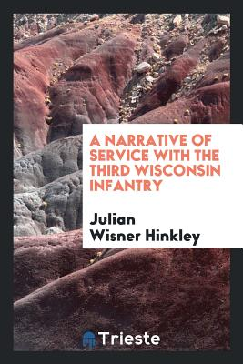 A Narrative of Service with the Third Wisconsin Infantry - Hinkley, Julian Wisner