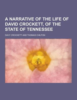 A Narrative of the Life of David Crockett, of the State of Tennessee - Crockett, David