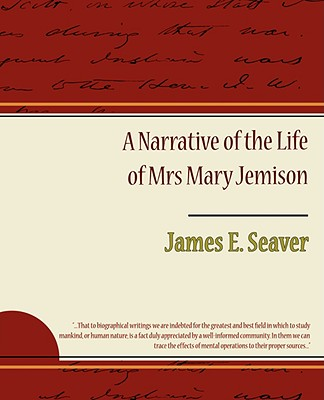 A Narrative of the Life of Mrs. Mary Jemison - Seaver, James E