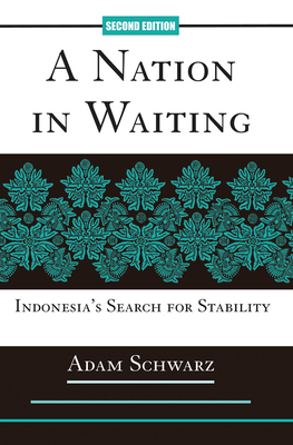A Nation In Waiting: Indonesia's Search For Stability - Schwarz, Adam
