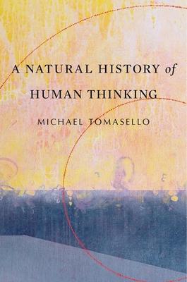 A Natural History of Human Thinking - Tomasello, Michael