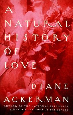 A Natural History of Love - Ackerman, Diane