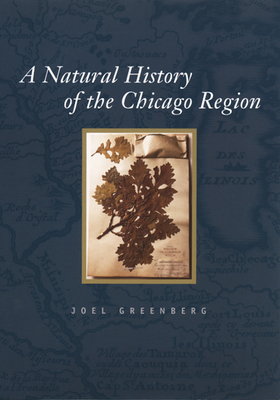 A Natural History of the Chicago Region - Greenberg, Joel