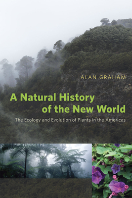 A Natural History of the New World: The Ecology and Evolution of Plants in the Americas - Graham, Alan