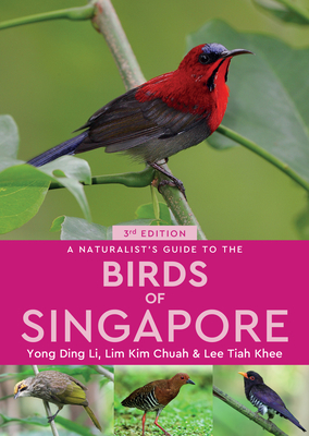 A Naturalist's Guide to the Birds of Singapore - Li, Yong Ding, and Lim, Kim Chuah, and Lee, Tiah Khee