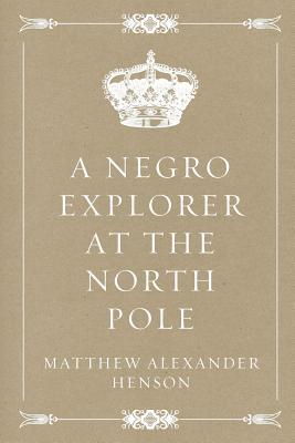 A Negro Explorer at the North Pole - Henson, Matthew Alexander