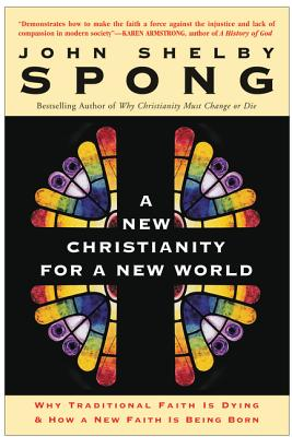A New Christianity for a New World: Why Traditional Faith Is Dying and How a New Faith Is Being Born - Spong, John Shelby, Right Reverend