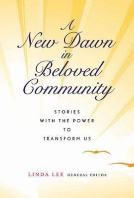 A New Dawn in Beloved Community: Stories with the Power to Transform Us - Lee, Linda (Editor), and Fosua, Abena Safiyah (Editor)