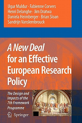 A New Deal for an Effective European Research Policy: The Design and Impacts of the 7th Framework Programme - Muldur, Ugur, and Potocnik, J. (Preface by), and Corvers, Fabienne