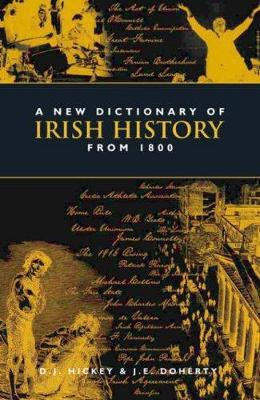 A New Dictionary of Irish History from 1800 - Hickey, D J, and Doherty, J E