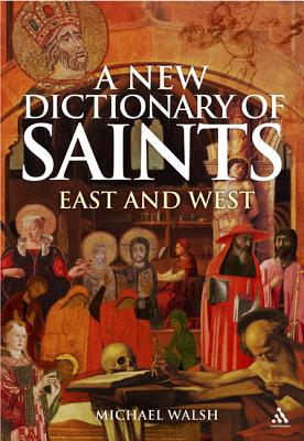 A New Dictionary of Saints: East and West - Walsh, Michael J