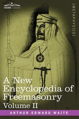 A New Encyclopedia of Freemasonry, Volume II - Waite, Arthur Edward, Professor