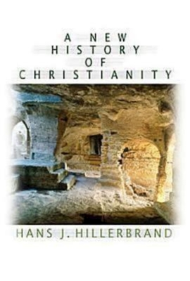 A New History of Christianity - Hillerbrand, Hans J
