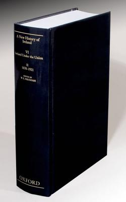 A New History of Ireland, Volume VI: Ireland Under the Union, II: 1870-1921 - Vaughan, W E (Editor)