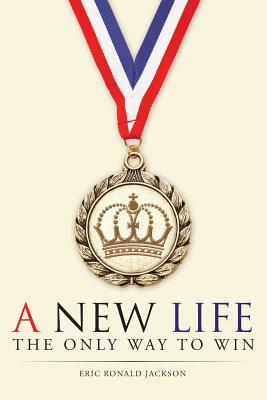 A New Life: The Only Way to Win - Jackson, Eric Ronald