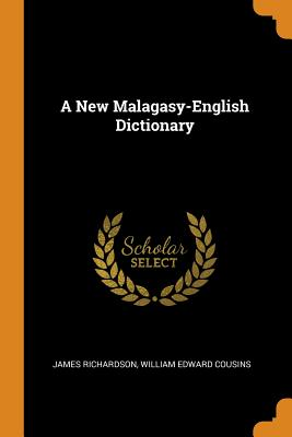A New Malagasy-English Dictionary - Richardson, James, and Cousins, William Edward