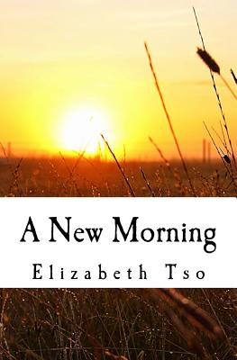 A New Morning: A Miscarriage Journey Through Grief, Hope, & Dependence on the Lord - Tso, Elizabeth a