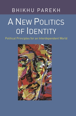 A New Politics of Identity: Political Principles for an Interdependent World - Parekh, Bhikhu