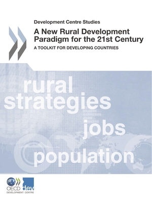 A New Rural Development Paradigm for the 21st Century: A Toolkit for Developing Countries - Organisation for Economic Co-operation and Development: Development Centre