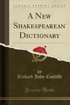 A New Shakespearean Dictionary (Classic Reprint) - Cunliffe, Richard John