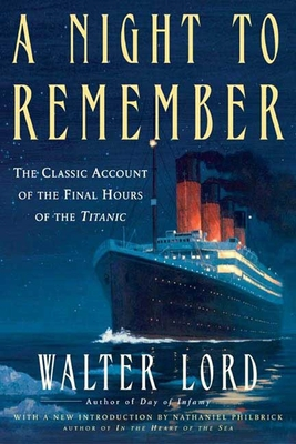 A Night to Remember: The Classic Account of the Final Hours of the Titanic - Lord, Walter, Mr., and Philbrick, Nathaniel (Introduction by)