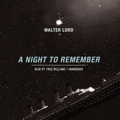 A Night to Remember - Lord, Walter, Mr., and Williams, Fred (Read by)