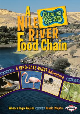 A Nile River Food Chain: A Who-Eats-What Adventure - Wojahn, Rebecca Hogue, and Wojahn, Donald
