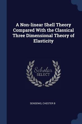 A Non-Linear Shell Theory Compared with the Classical Three Dimensional Theory of Elasticity - Sensenig, Chester B