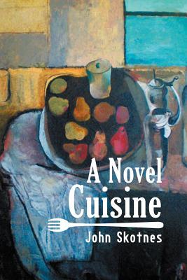 A Novel Cuisine - Skotnes, John