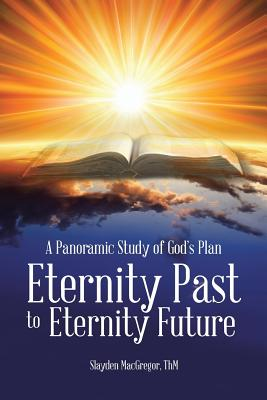 A Panoramic Study of God's Plan: Eternity Past to Eternity Future - MacGregor, Thm Slayden