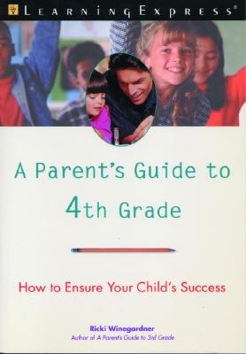 A Parent's Guide to 4th Grade: How to Ensure Your Child's Success - Winegardner, Ricki