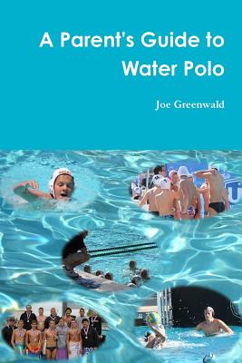 A Parent's Guide to Water Polo - Greenwald, Joe