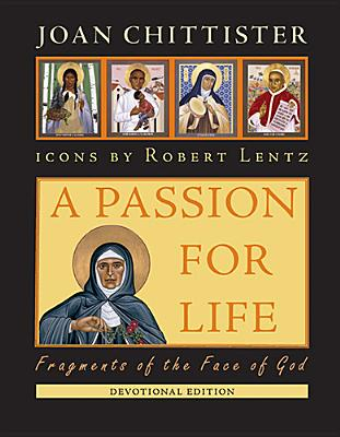 A Passion for Life: Fragments of the Face of God - Chittister, Joan, Sister, Osb